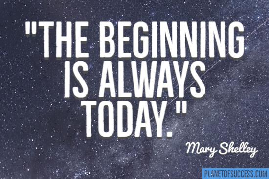 The beginning is always today